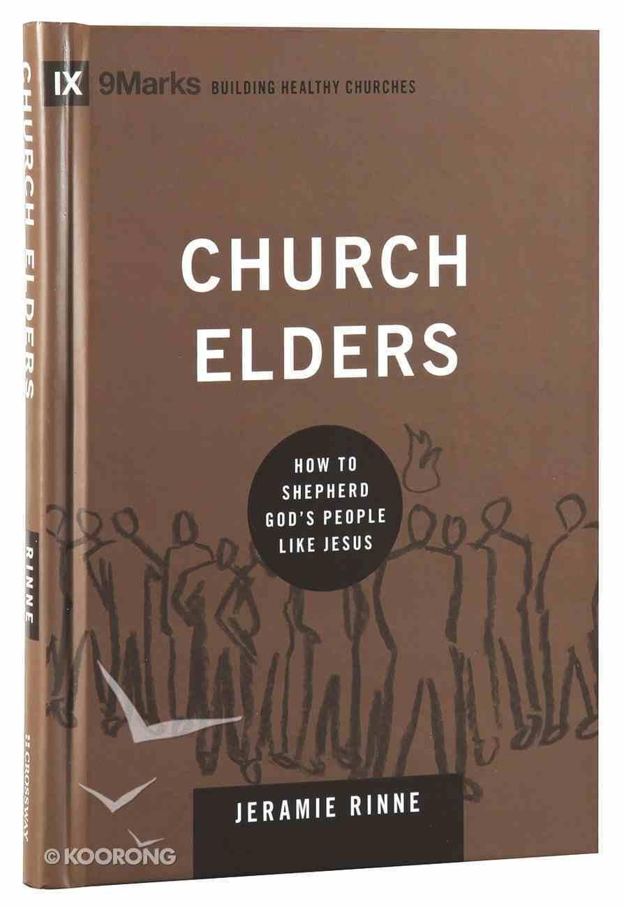 Church Elders - How to Shepherd God's People Like Jesus (9marks Building Healthy Churches Series) Hardback