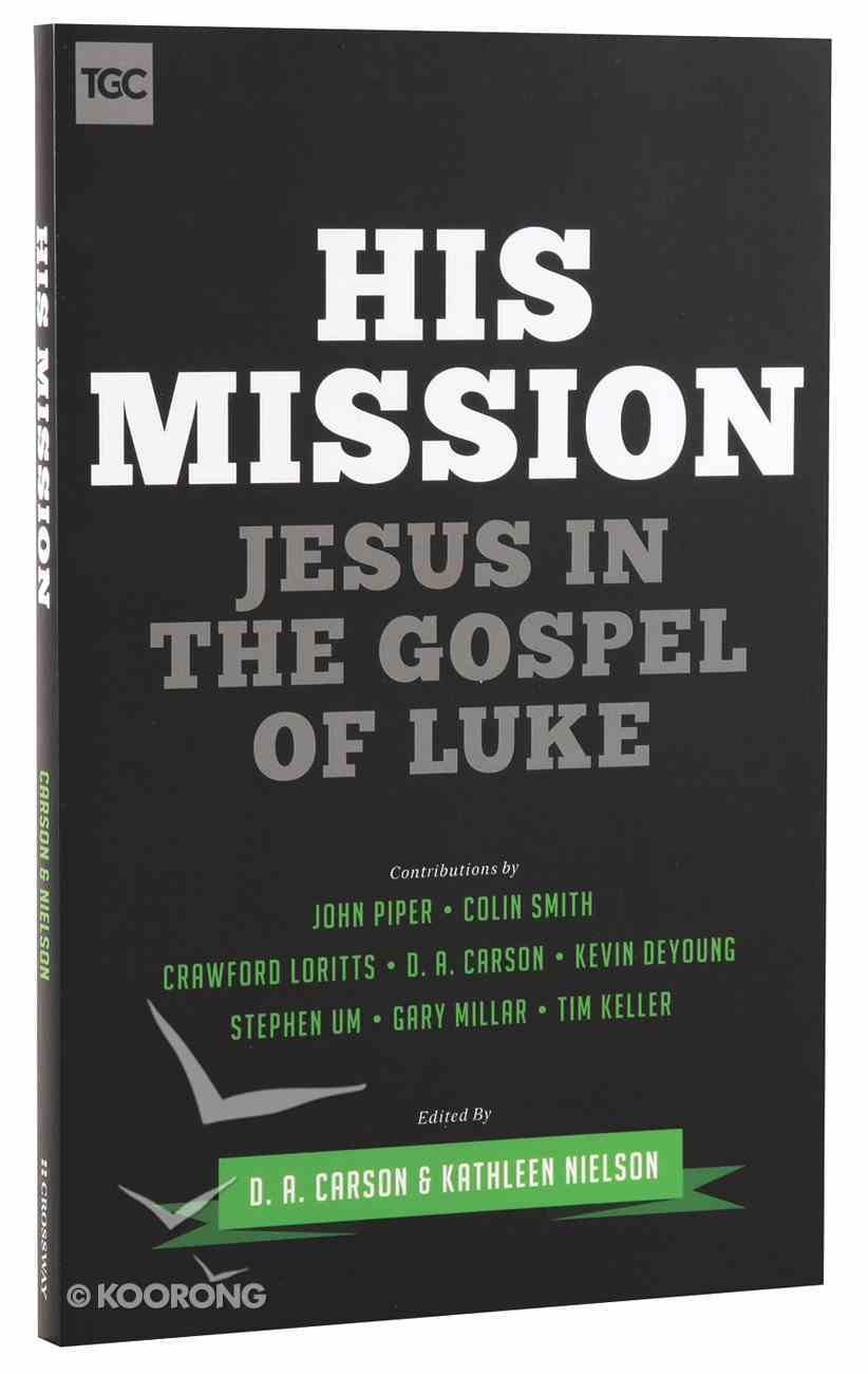 His Mission: Jesus in the Gospel of Luke Paperback