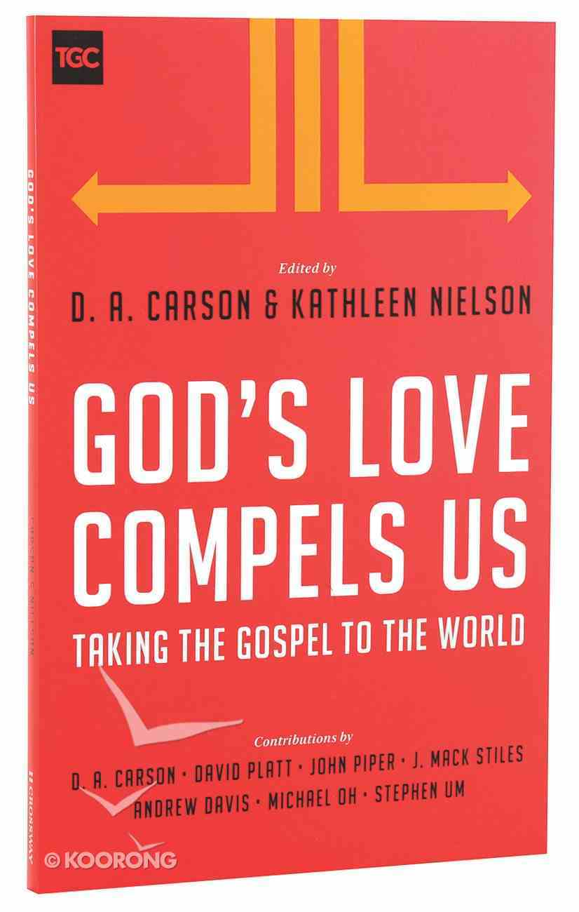 God's Love Compels Us: Taking the Gospel to the World Paperback