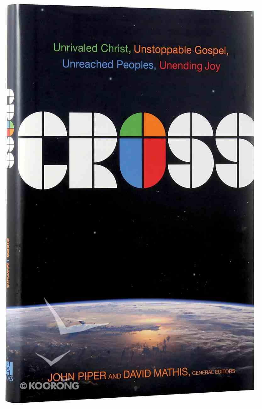 Cross: Unrivaled Christ, Unstoppable Gospel, Unreached Peoples, Unending Joy Hardback