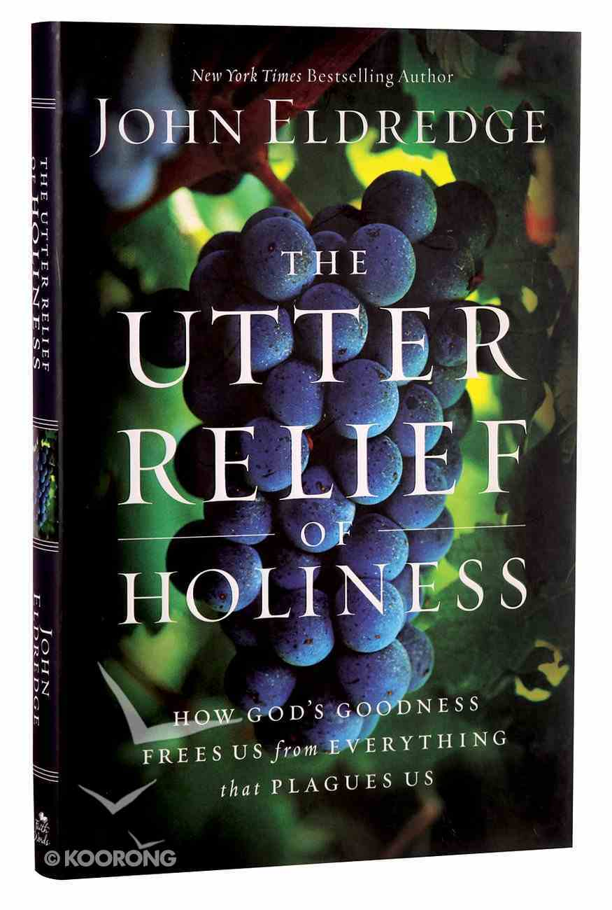 The Utter Relief of Holiness: How God's Goodness Frees Us From Everything That Plagues Us Hardback