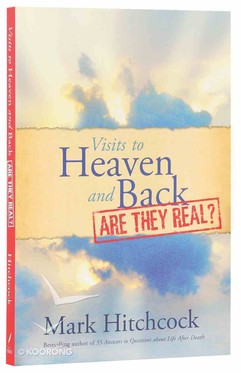 Visits to Heaven and Back: Are They Real? Paperback