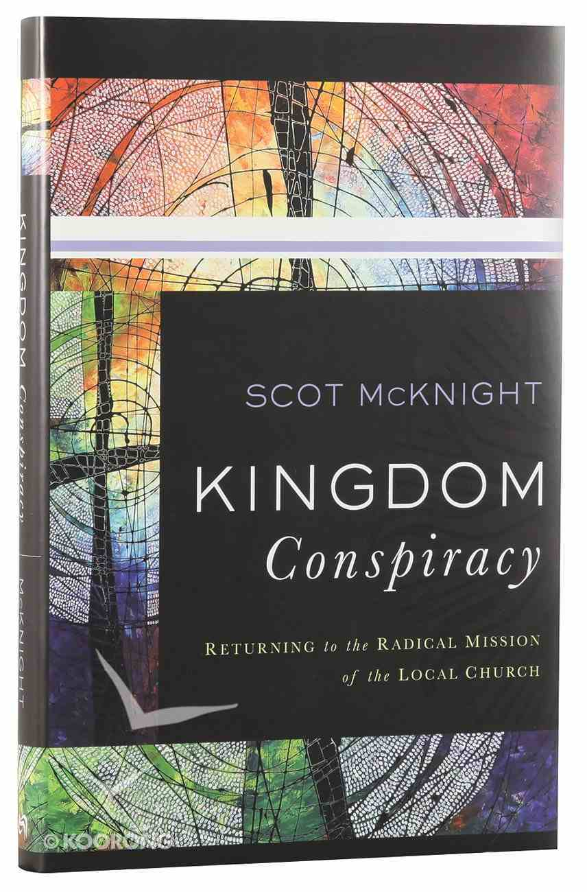 Kingdom Conspiracy: Returning to the Radical Mission of the Local Church Hardback