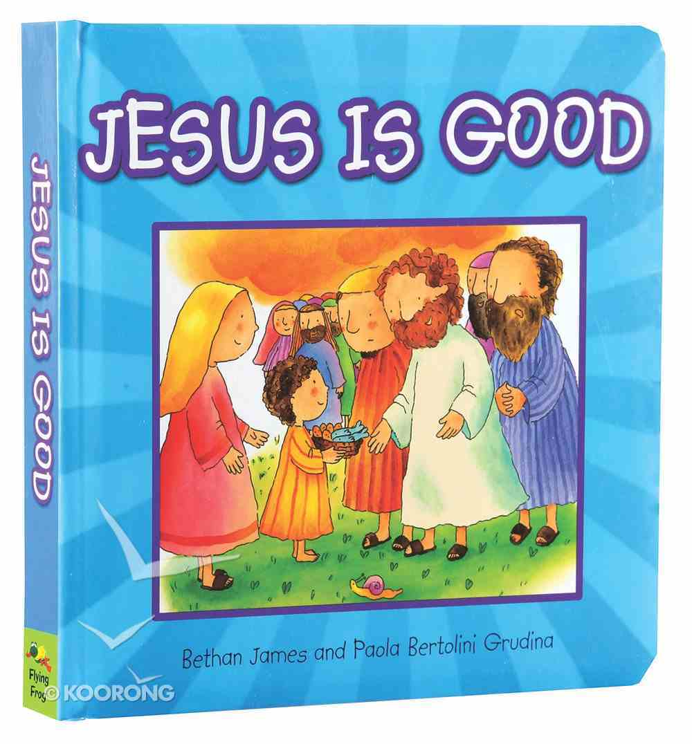 Jesus is Good Board Book