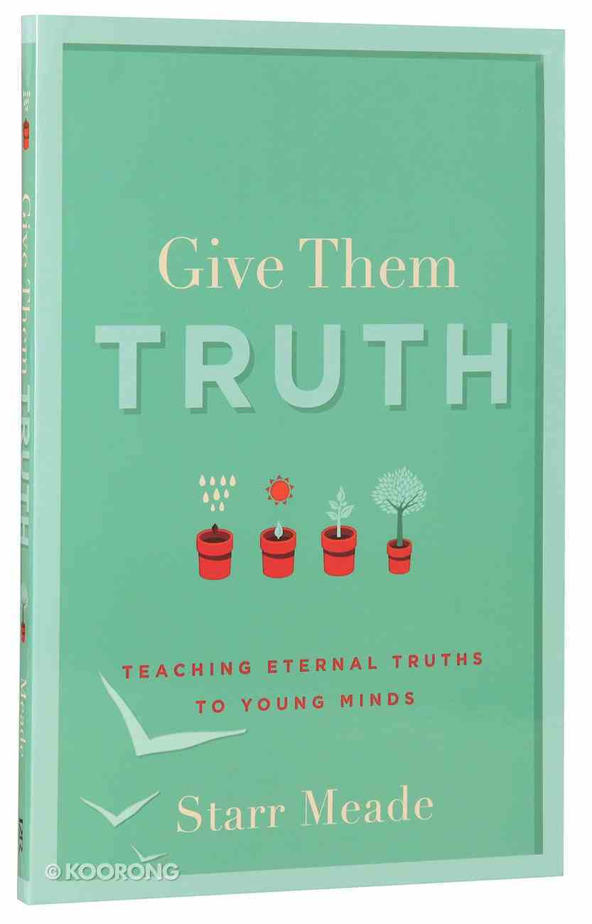 Give Them Truth: Teaching Eternal Truths to Young Minds Paperback