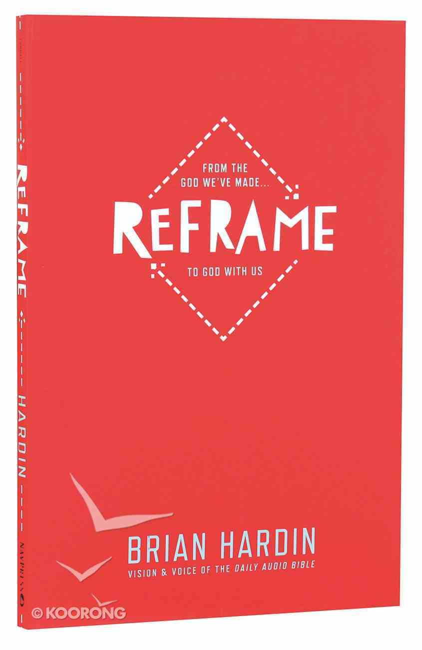 Reframe: From the God We've Made to God With Us Paperback
