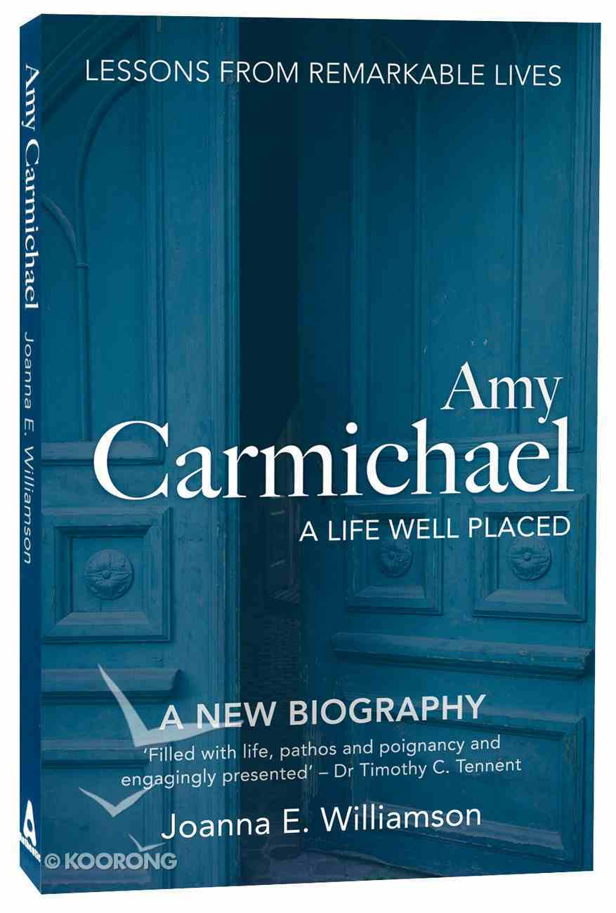 Amy Carmichael: A Life Well Placed Paperback