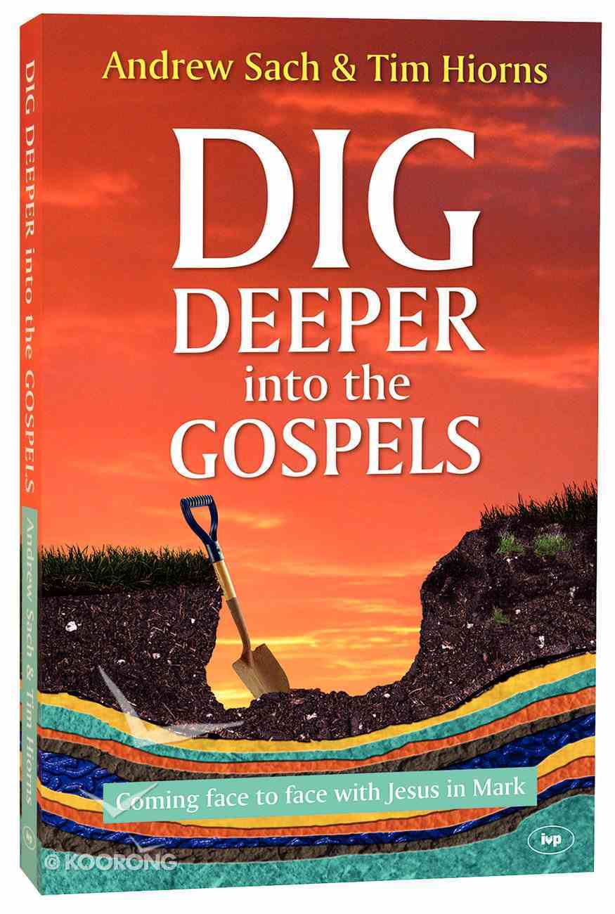 Dig Deeper Into the Gospels: Coming Face to Face With Jesus in Mark PB Large Format