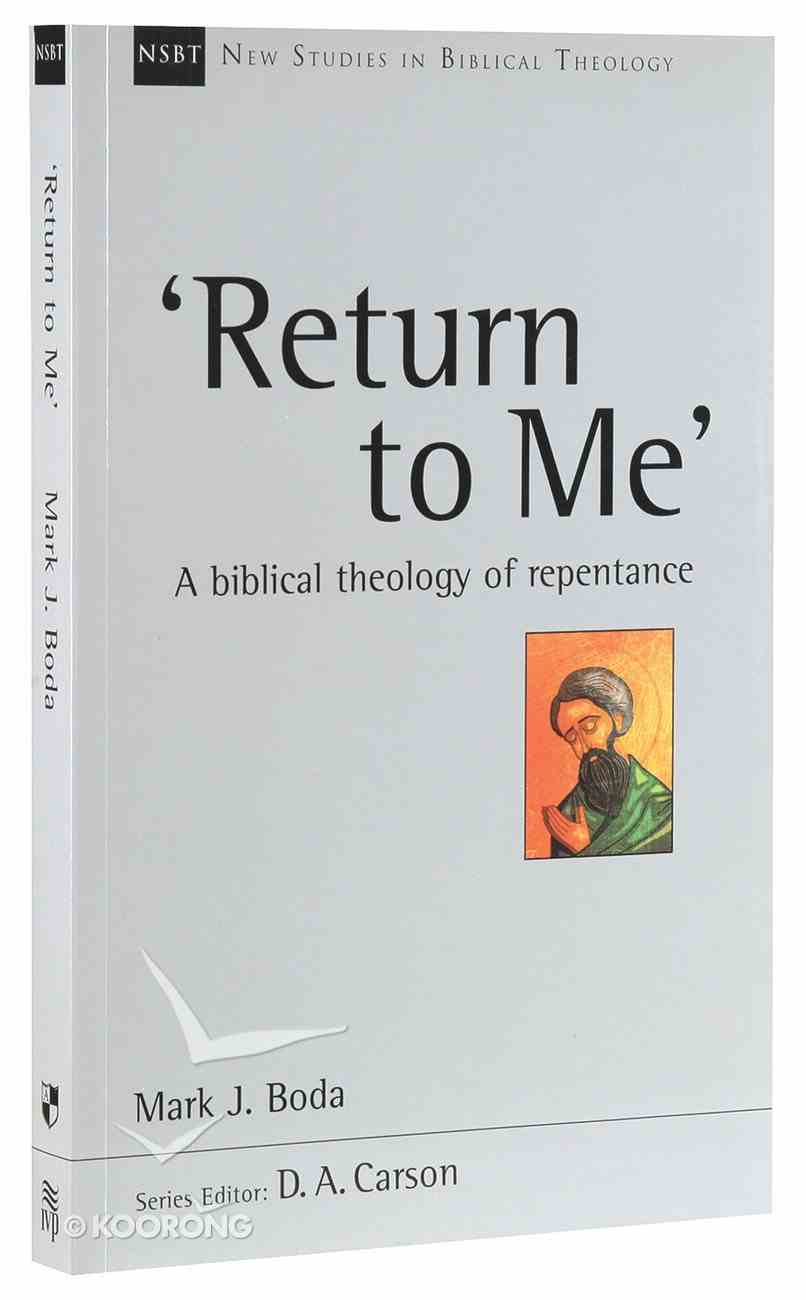 Return to Me: A Biblical Theology of Repentance (New Studies In Biblical Theology Series) Paperback
