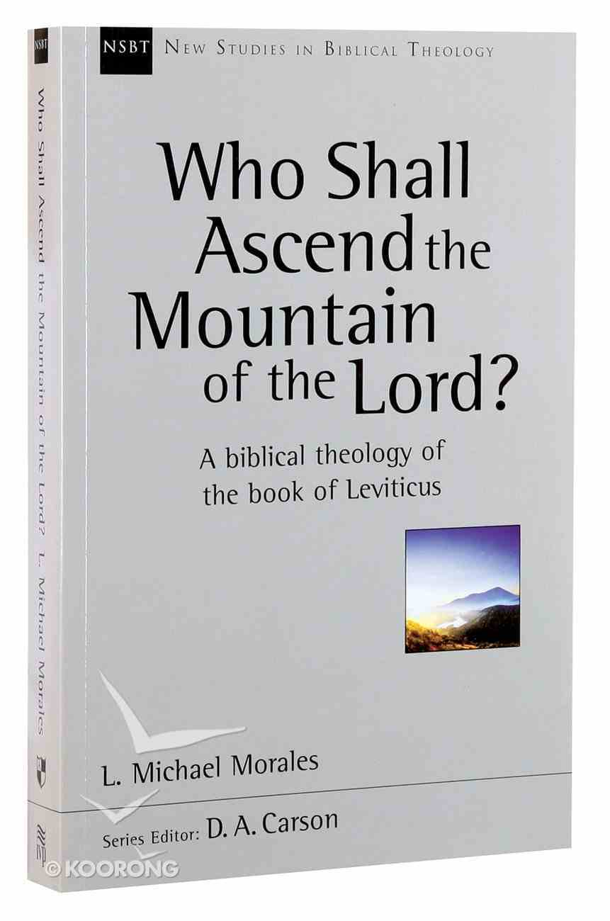 Who Shall Ascend the Holy Mountain of the Lord? a Biblical Theology of the Book of Leviticus (New Studies In Biblical Theology Series) Paperback