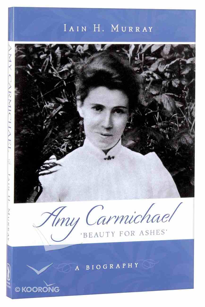 Amy Carmichael: Beauty For Ashes Paperback
