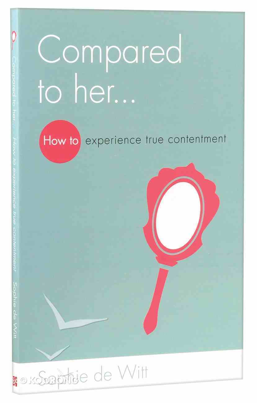 Compared to Her: How to Experience True Contentment Paperback