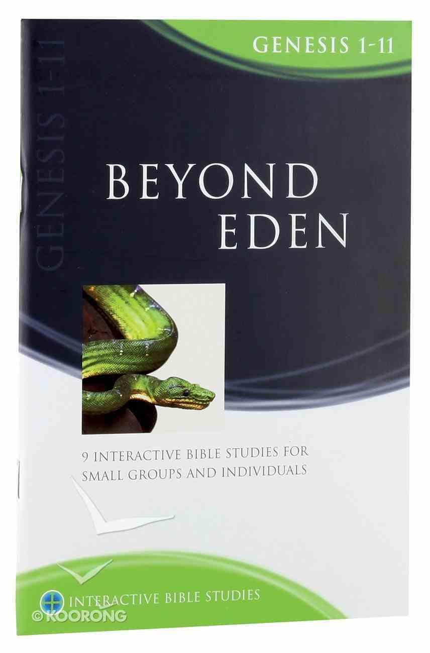 Beyond Eden (Genesis 1-11) (Interactive Bible Study Series) Paperback