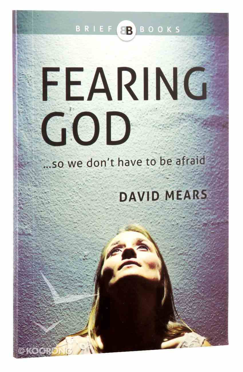 Fearing God...So We Don't Have to Be Afraid (Brief Books (Matthias) Series) Paperback