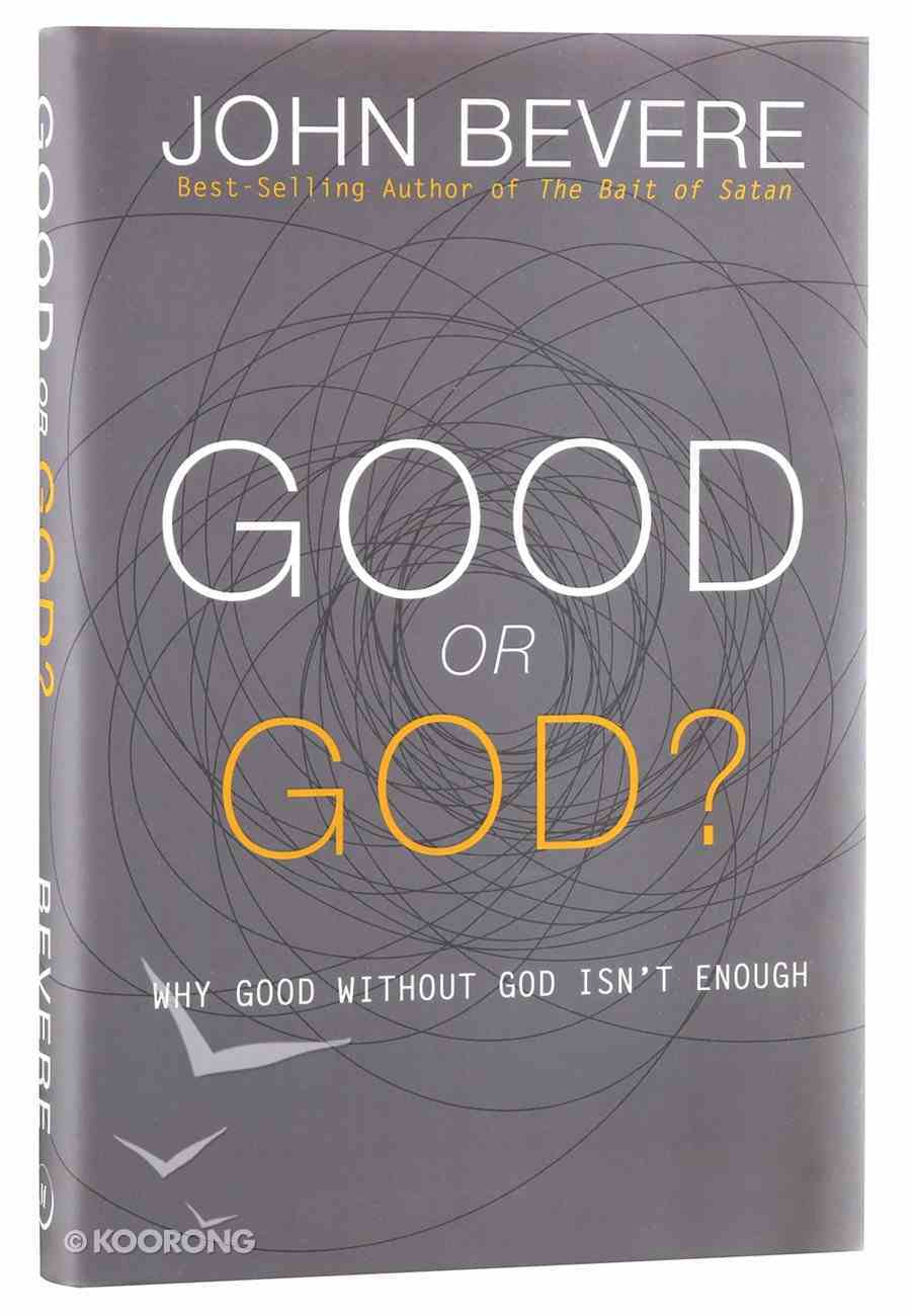 Good Or God?: Why Good Without God Isn't Enough Hardback