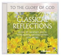 Album Image for Classical Reflections (To The Glory Of God Series) - DISC 1
