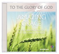 Album Image for Amazing Grace (To The Glory Of God Series) - DISC 1
