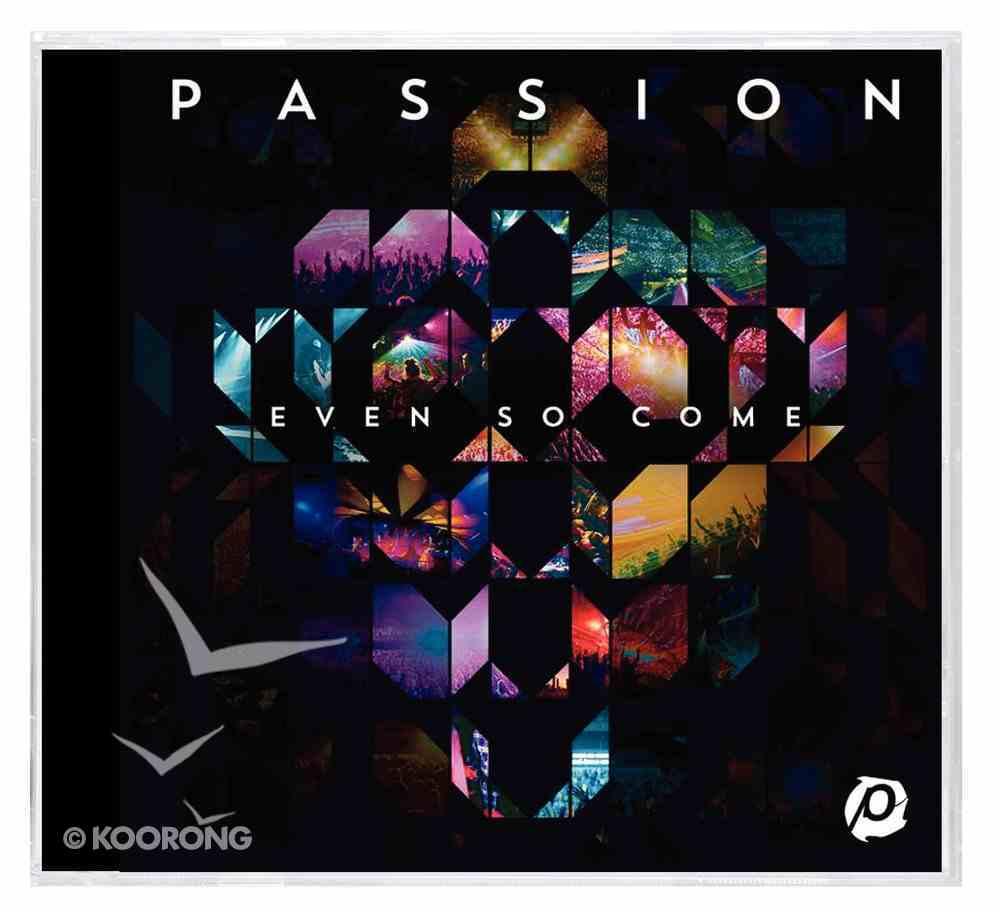 2015 Passion: Even So Come CD
