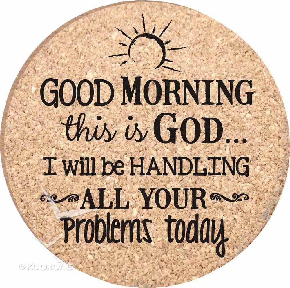 Cork Coaster Set of 4: Good Morning This is God... Homeware