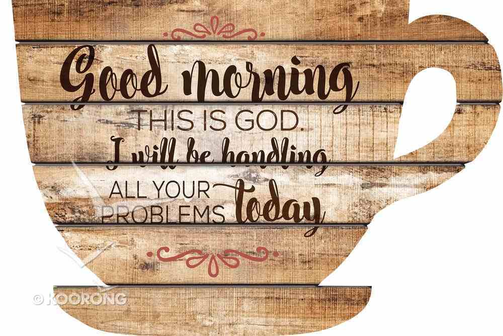 Mdf Shape Sign Wall Art: Coffee Cup, Good Morning This is God Plaque