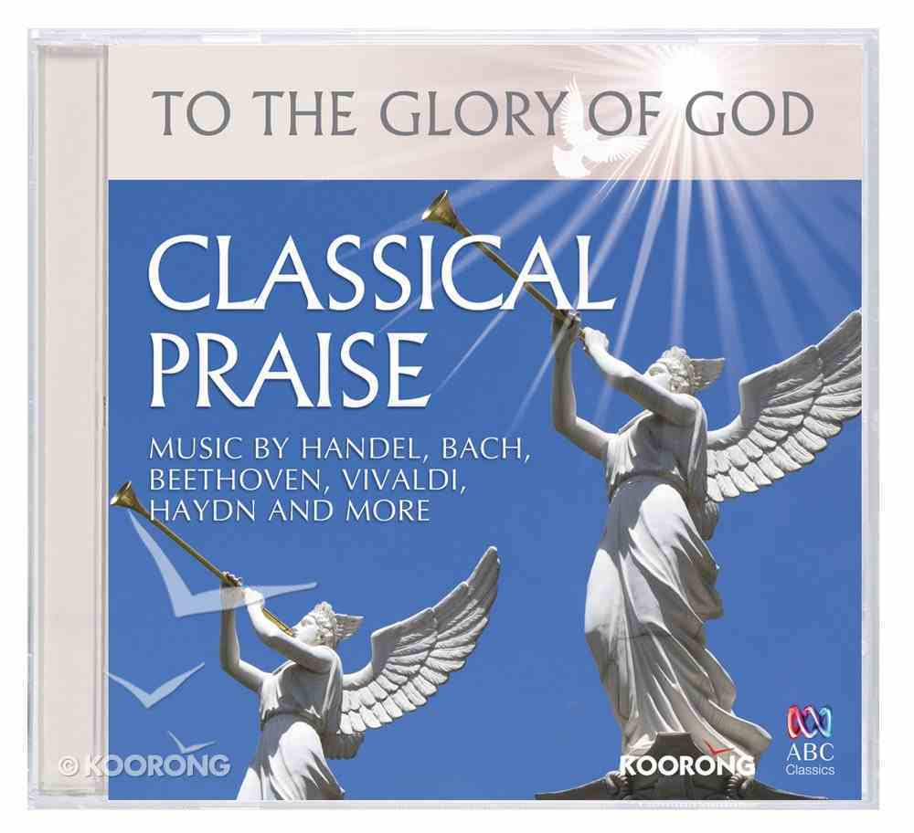 Classical Praise (To The Glory Of God Series) CD