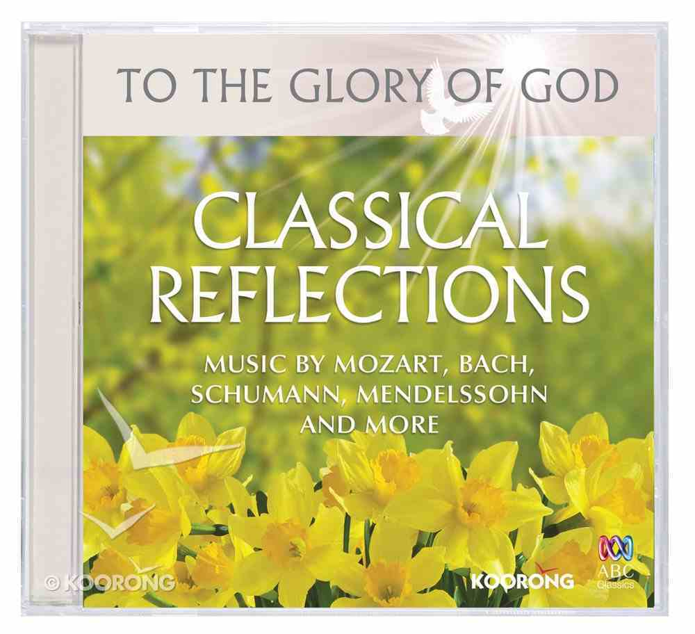 Classical Reflections (To The Glory Of God Series) CD