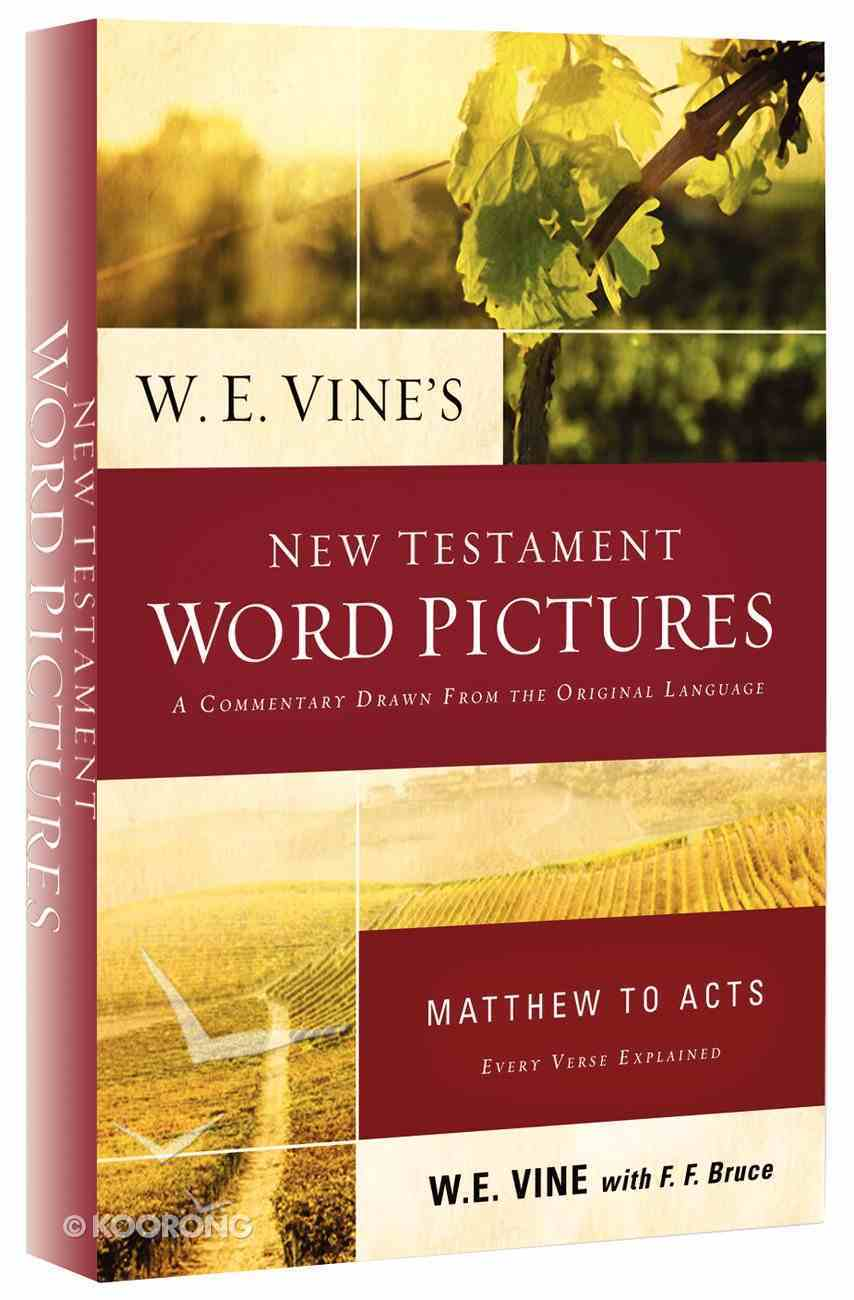 W E Vine's New Testament Word Pictures: Matthew to Acts Paperback