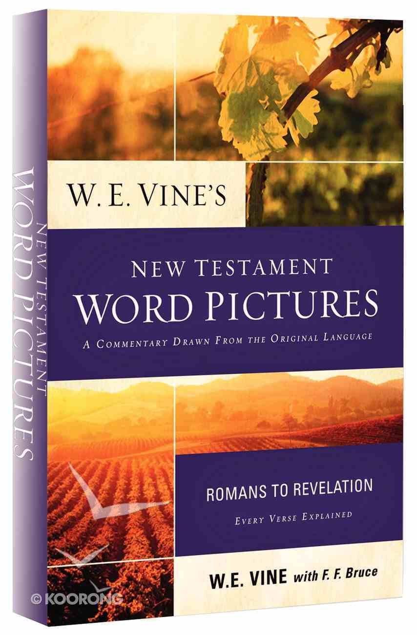 W E Vine's New Testament Word Pictures: Romans to Revelation Paperback