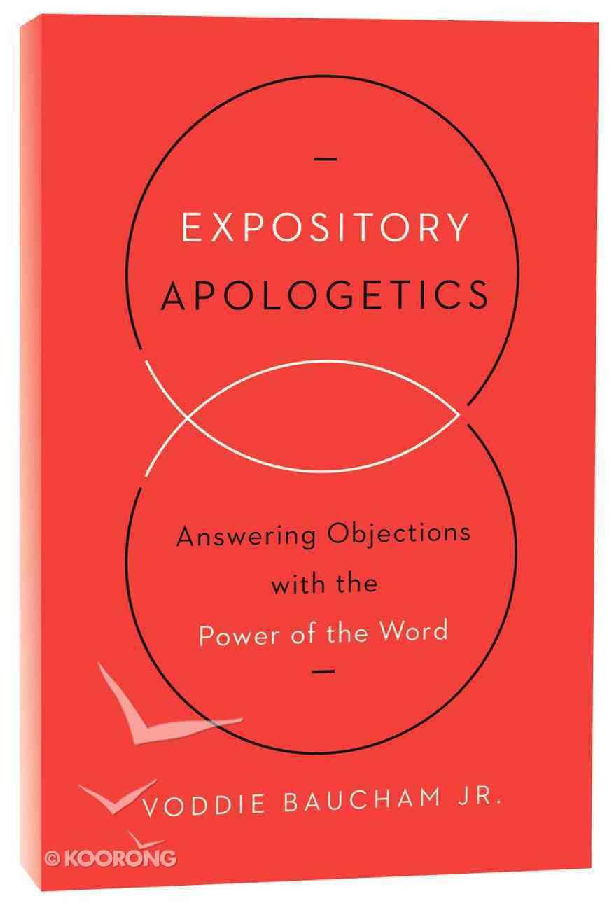 Expository Apologetics: Answering Objections With the Power of the Word Paperback