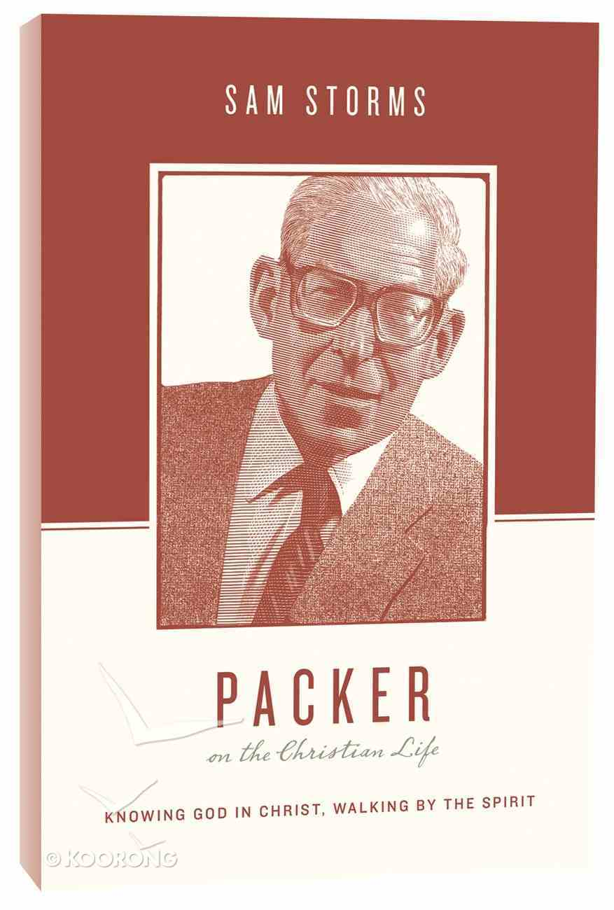 Packer on the Christian Life - Knowing God in Christ, Walking By the Spirit (Theologians On The Christian Life Series) Paperback
