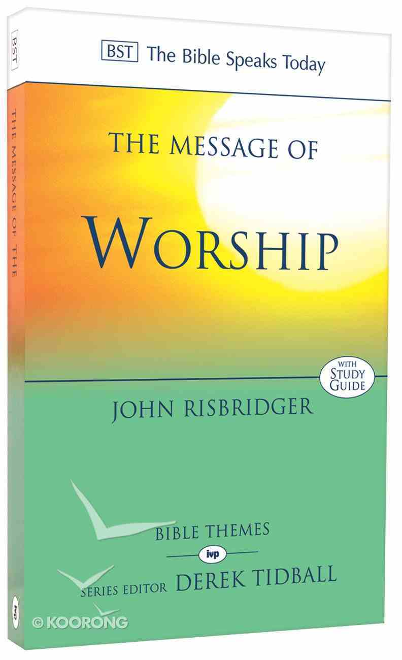Message of Worship: Celebrating the Glory of God in the Whole of Life (Bible Speaks Today Themes Series) Paperback