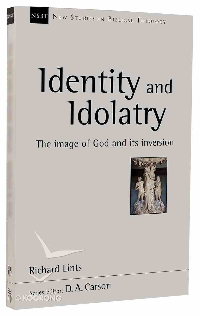 Identity and Idolatry: The Image of God and Its Inversion (New Studies In Biblical Theology Series) PB Large Format
