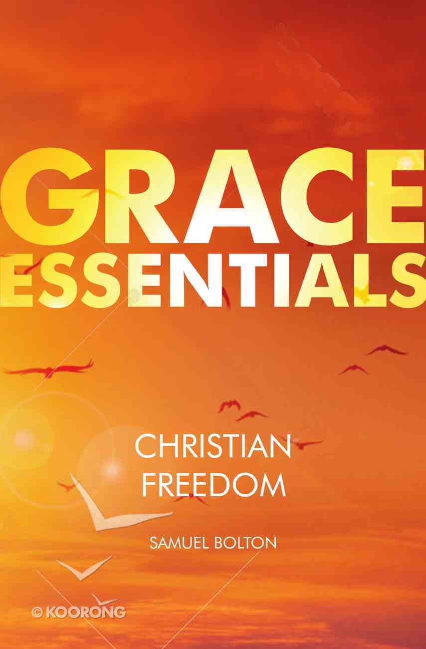 Christian Freedom (Grace Essentials Series) Paperback