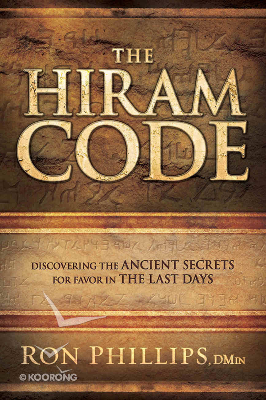 The Hiram Code: Discovering the Ancient Secrets For Favor in the Last Days Paperback