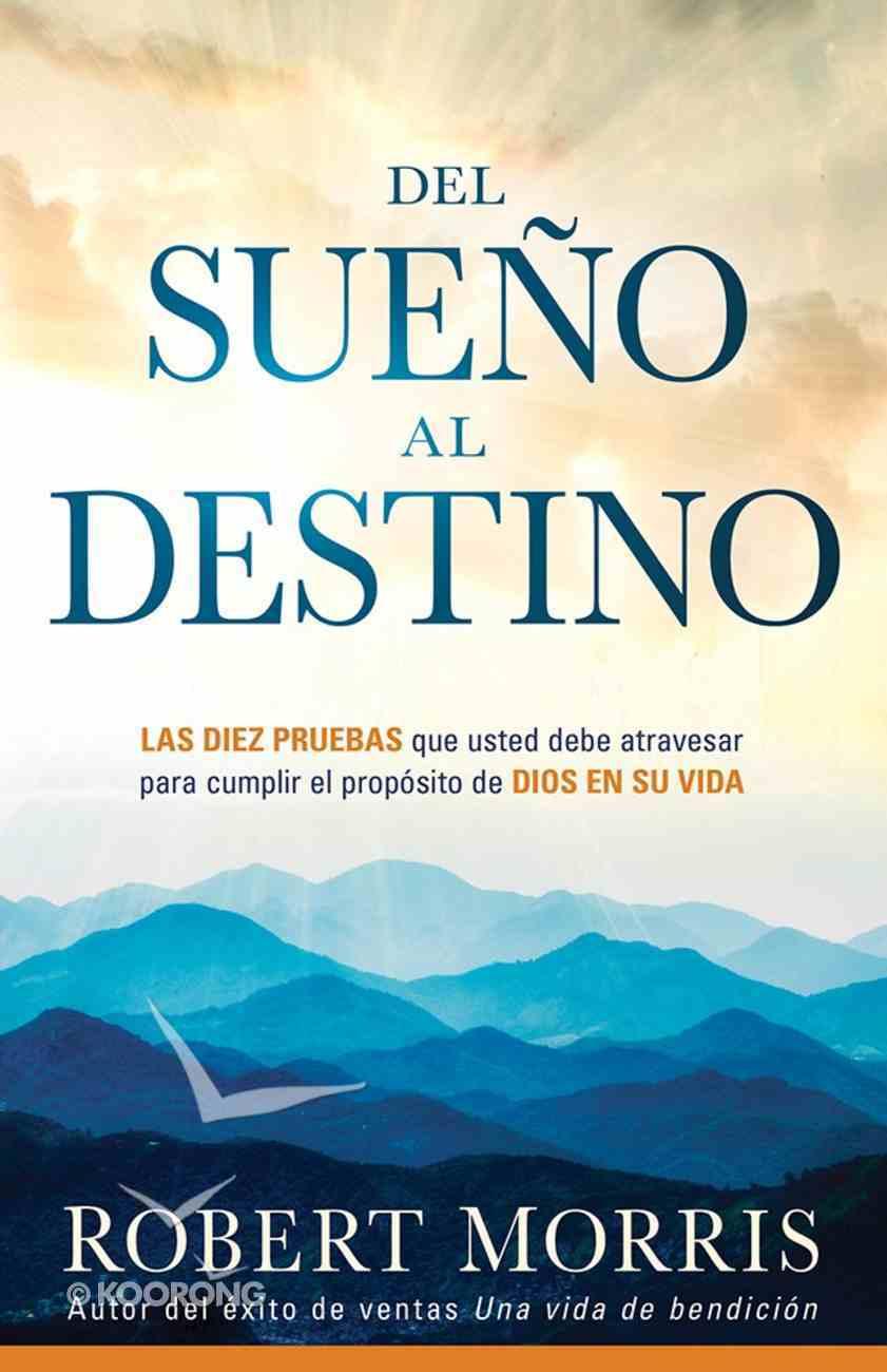 Sueo Al Destino, Del (From Dream To Destiny) Paperback