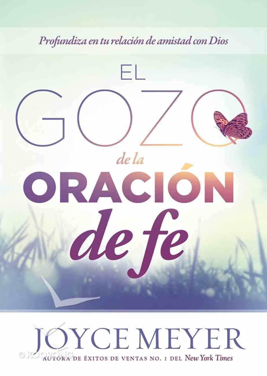 Gozo De La Oracin De Fe, El (The Joy Of Believing Prayer) Paperback