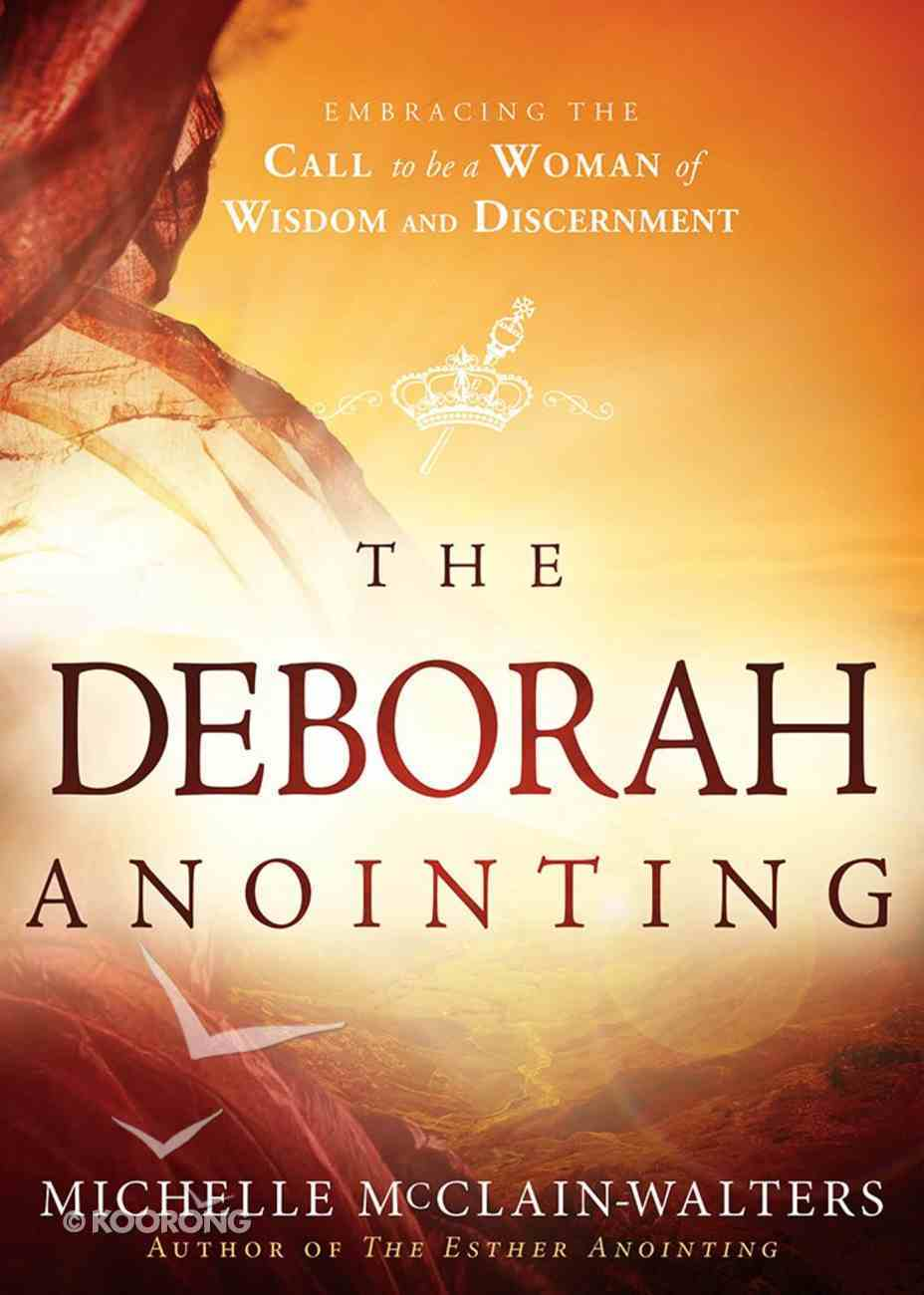 The Deborah Anointing: Embracing the Call to Be a Woman of Wisdom and Discernment Paperback
