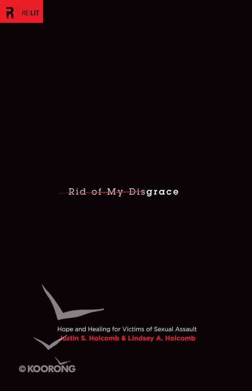Rid of My Disgrace: Hope and Healing For Victims of Sexual Assault Paperback