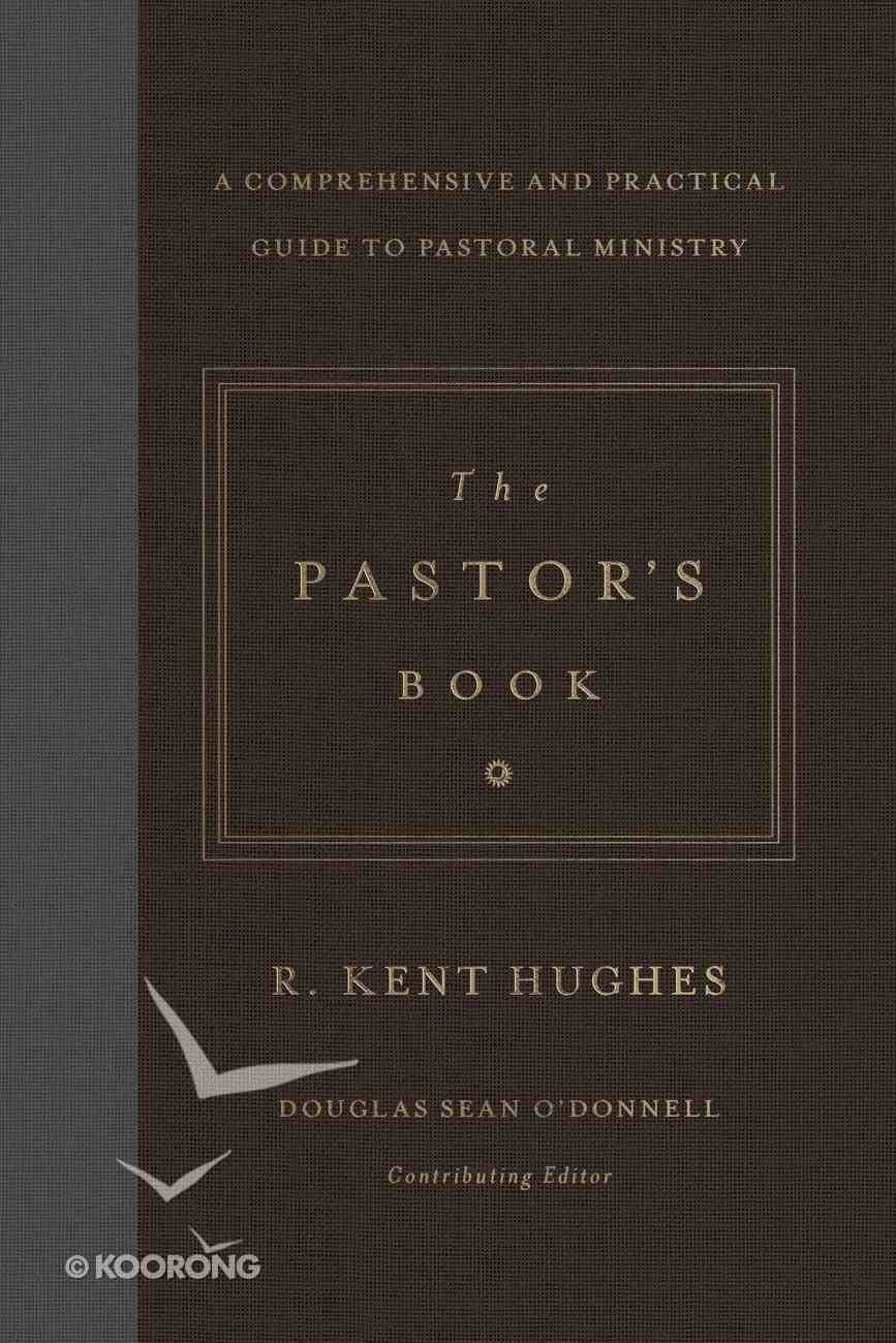 The Pastor's Book: A Comprehensive and Practical Guide to Pastoral Ministry Hardback