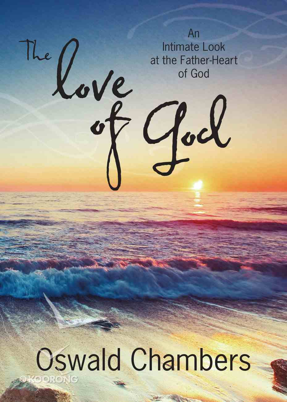 The Love of God: An Intimate Look At the Father-Heart of God Hardback