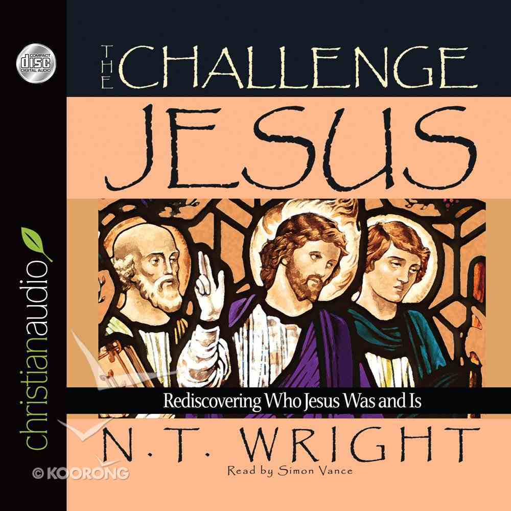 The Challenge of Jesus: Rediscovering Who Jesus Was and is (Unabridged, 6 Cds) CD