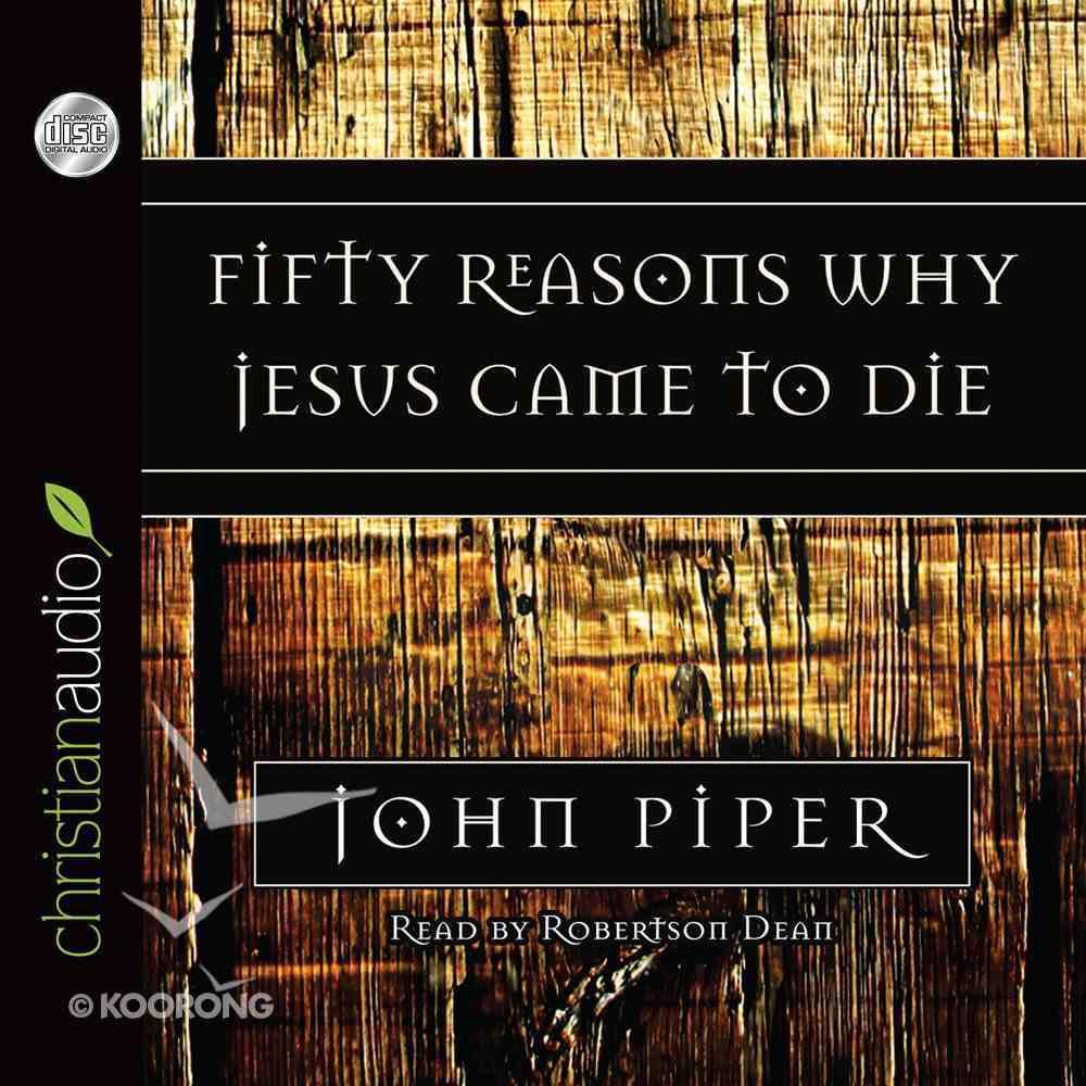 Fifty Reasons Why Jesus Came to Die (Unabridged 3cds) CD