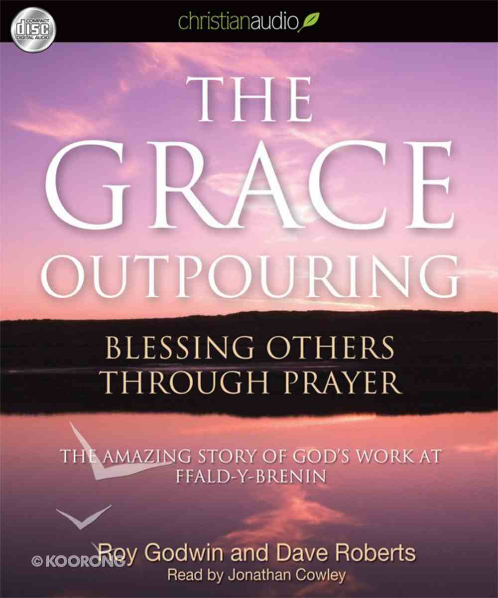 The Grace Outpouring: Becoming a People of Blessing (Unabridged, 4 Cds) CD