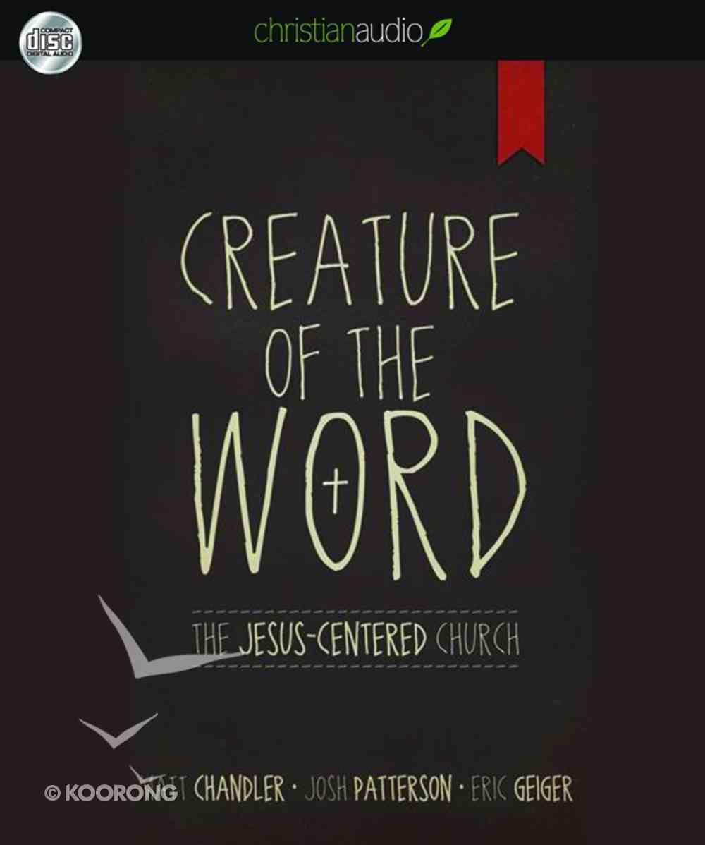 Creature of the Word: The Jesus-Centered Church (Unabridged, 6 Cds) CD