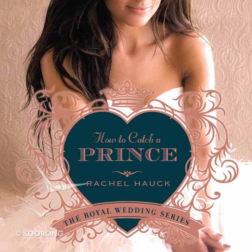 How to Catch a Prince (#03 in The Royal Wedding Series) eAudio Book