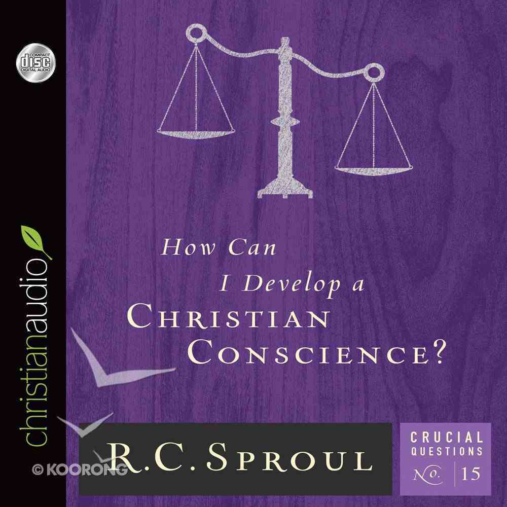 How Can I Develop a Christian Conscience? (#15 in Crucial Questions Series) eAudio Book