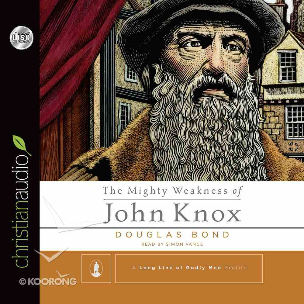The Mighty Weakness of John Knox (Long Line Of Godly Men Series) eAudio Book