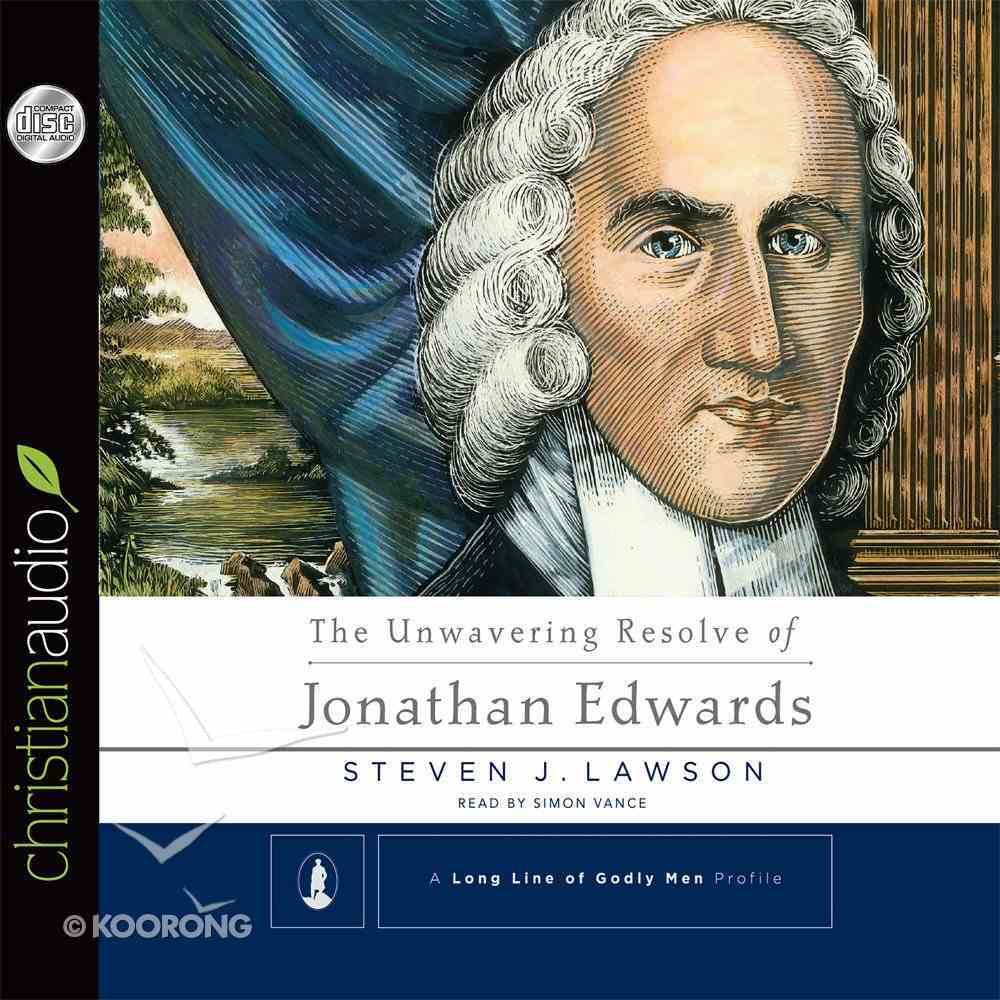 The Unwavering Resolve of Jonathan Edwards (Long Line Of Godly Men Series) eAudio Book