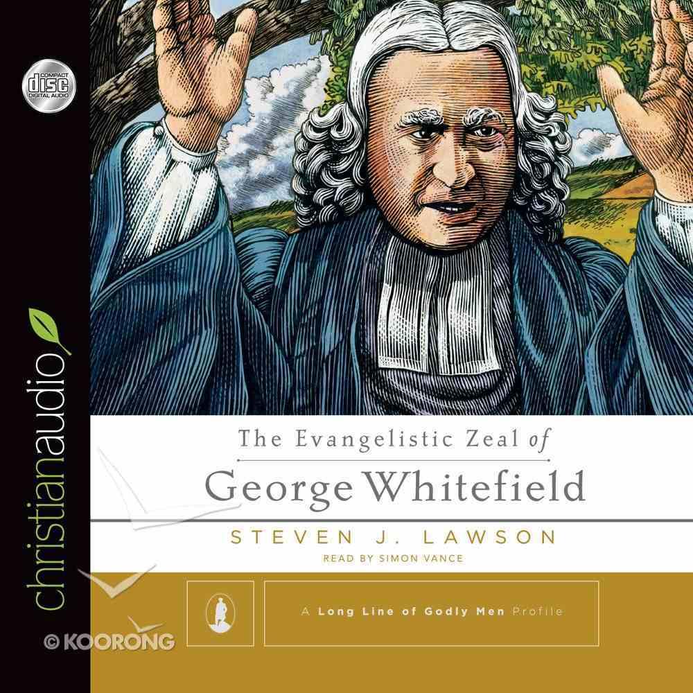 The Evangelistic Zeal of George Whitefield (Unabridged, 4 Cds) CD
