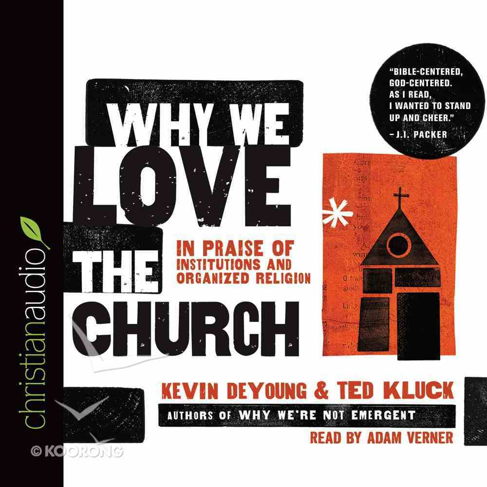 Why We Love the Church: In Praise of Institutions and Organized Religion (Unabridged, 5 Cds) CD